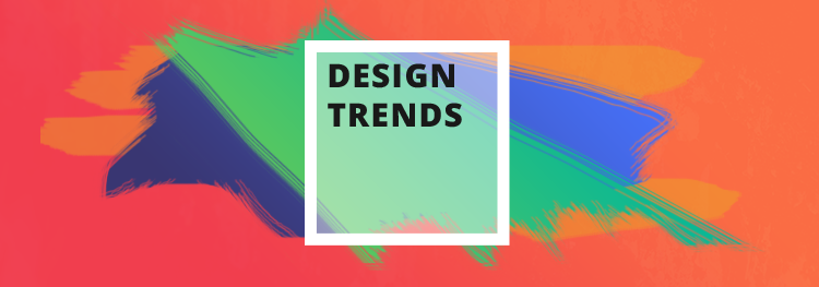 11 Design Trends You Need to Know