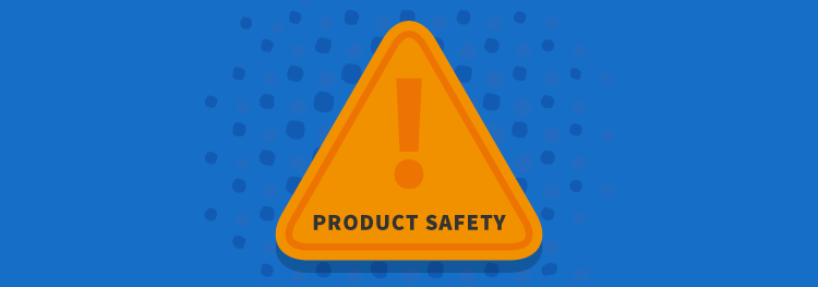 Why You Should Care About Product Safety
