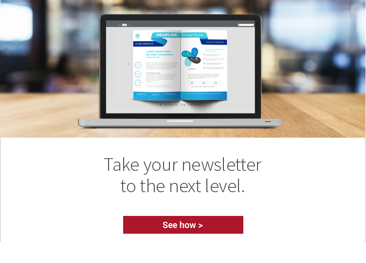Take your newsletter to the next level. See how >